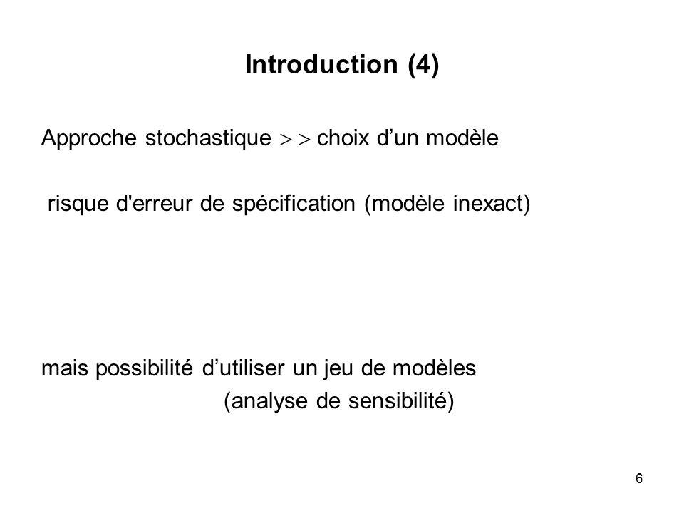 6 Introduction (4) Approche stochastique choix dun modèle risque d'erreur de spécification (modèle inexact) mais possibilité dutiliser un jeu de modèl