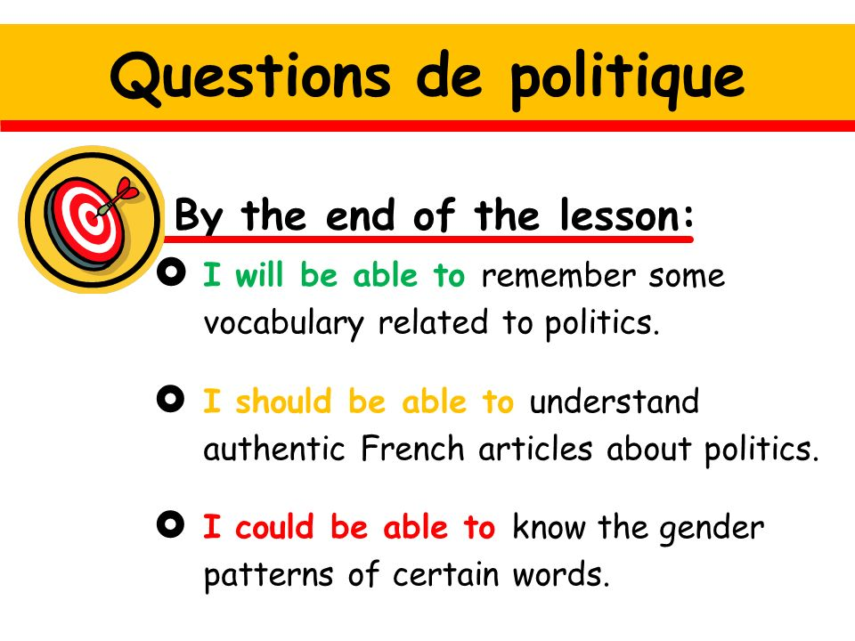 Questions de politique By the end of the lesson: I will be able to remember some vocabulary related to politics.