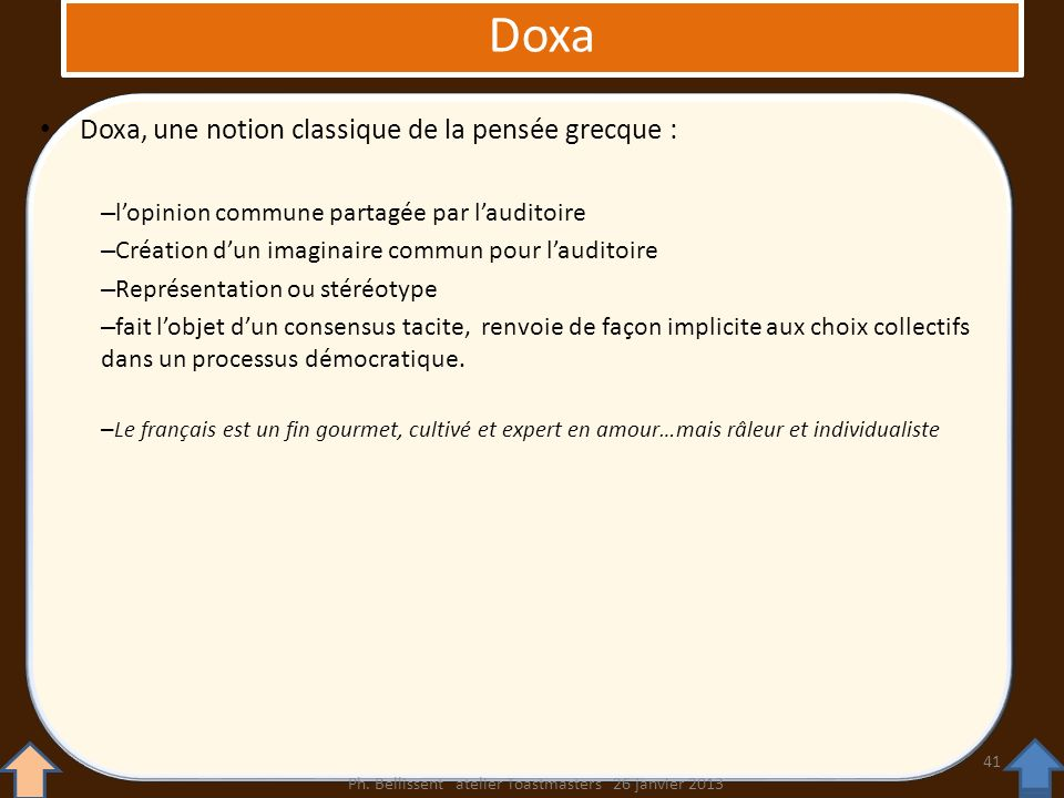 Doxa, une notion classique de la pensée grecque : – lopinion commune partagée par lauditoire – Création dun imaginaire commun pour lauditoire – Représ