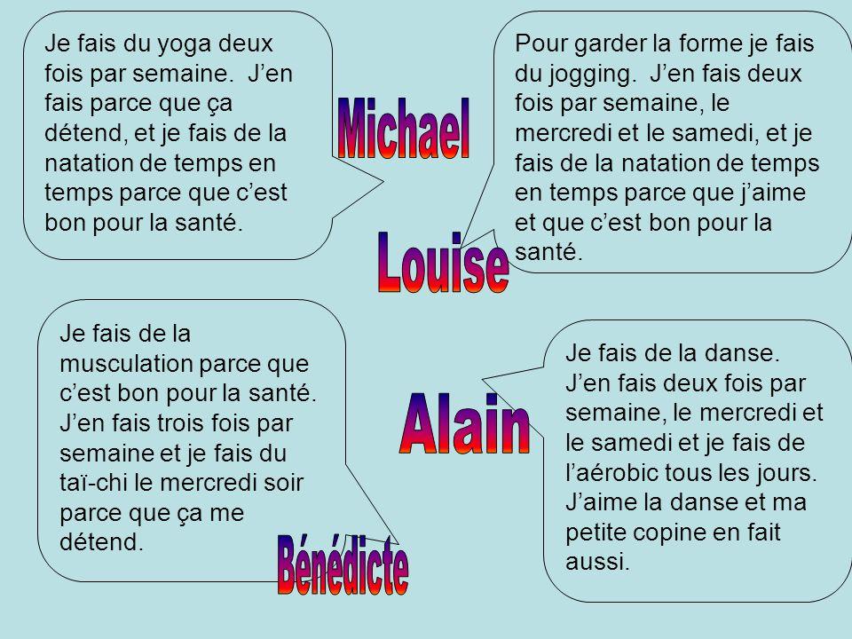 Namewhat..?when…?why….? Michael Louise Bénédicte Alain Vrai ou faux? ne pas mentionné? ( / / PM) 1.Michael a deux soeurs.4. Alain aime la danse. 2.Lou