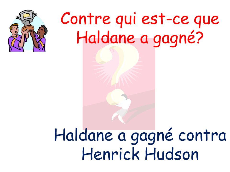 Contre qui est-ce que Haldane a gagné? Haldane a gagné contra Henrick Hudson