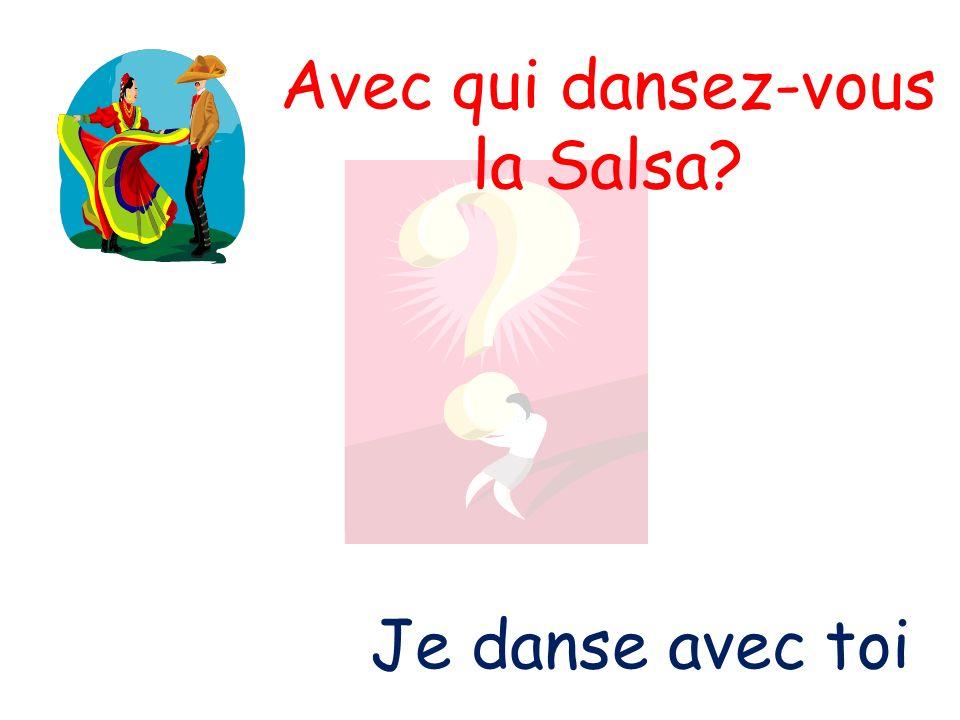 Avec qui dansez-vous la Salsa? Je danse avec toi