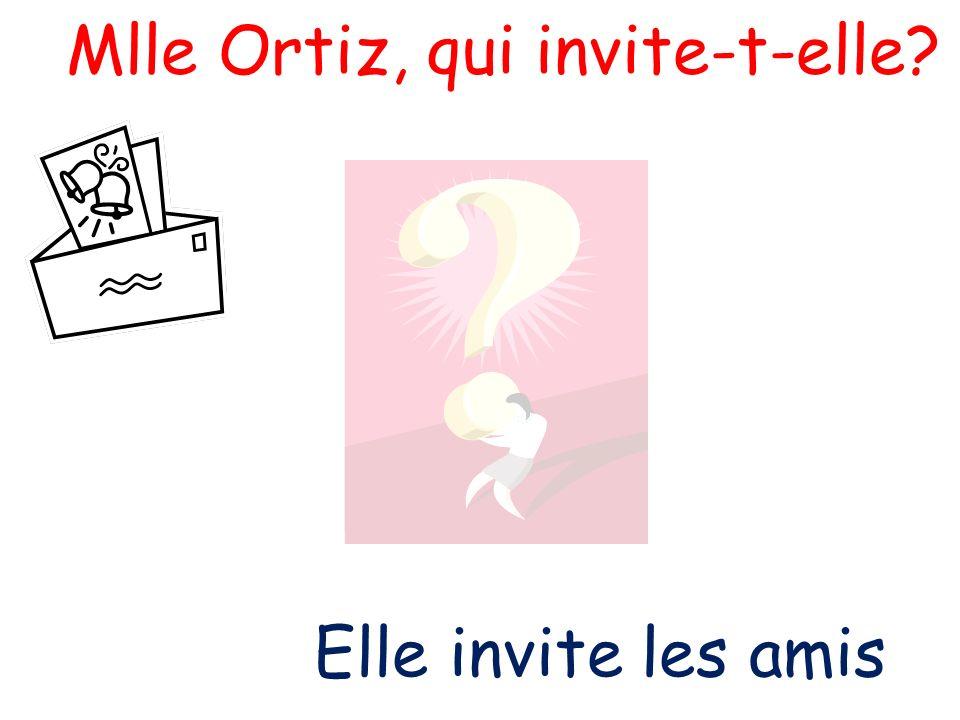 Mlle Ortiz, qui invite-t-elle? Elle invite les amis
