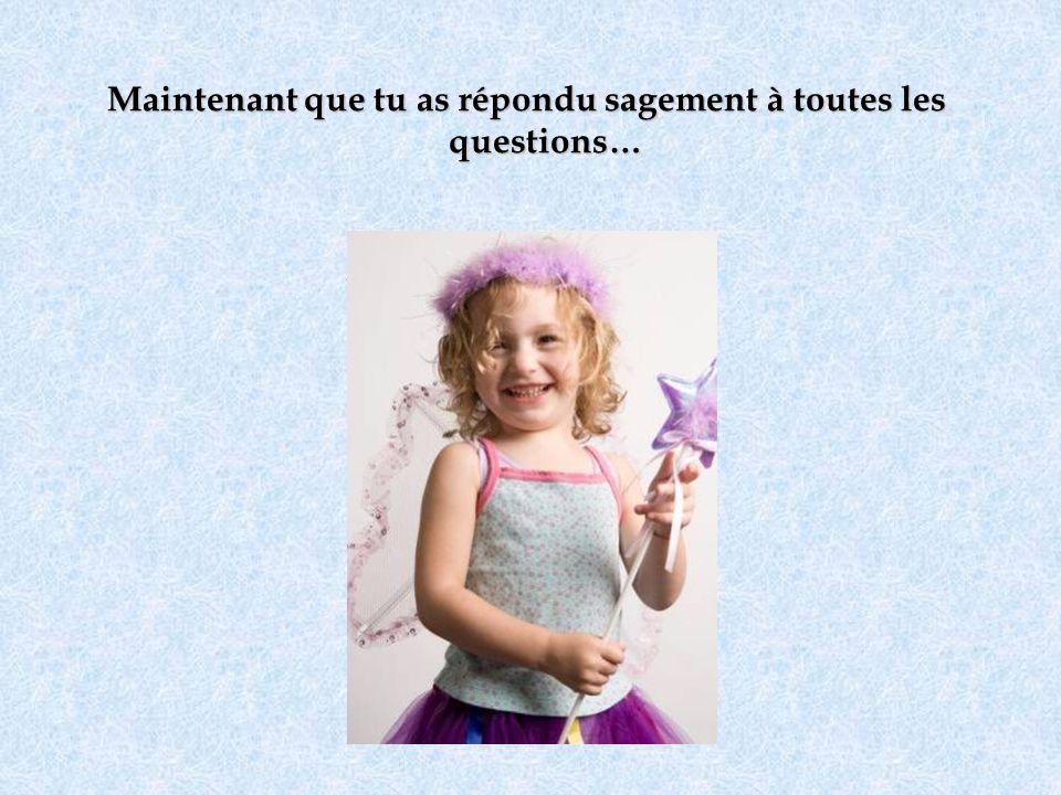 Maintenant que tu as répondu sagement à toutes les questions… …Voici les réponses !!!