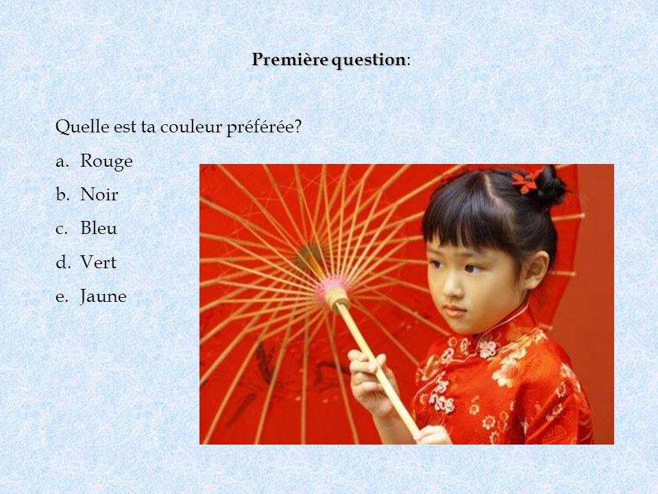 Première question Première question : Quelle est ta couleur préférée? a.Rouge b.Noir c.Bleu d.Vert e.Jaune