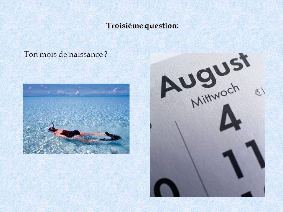 Troisième question Troisième question : Ton mois de naissance ?