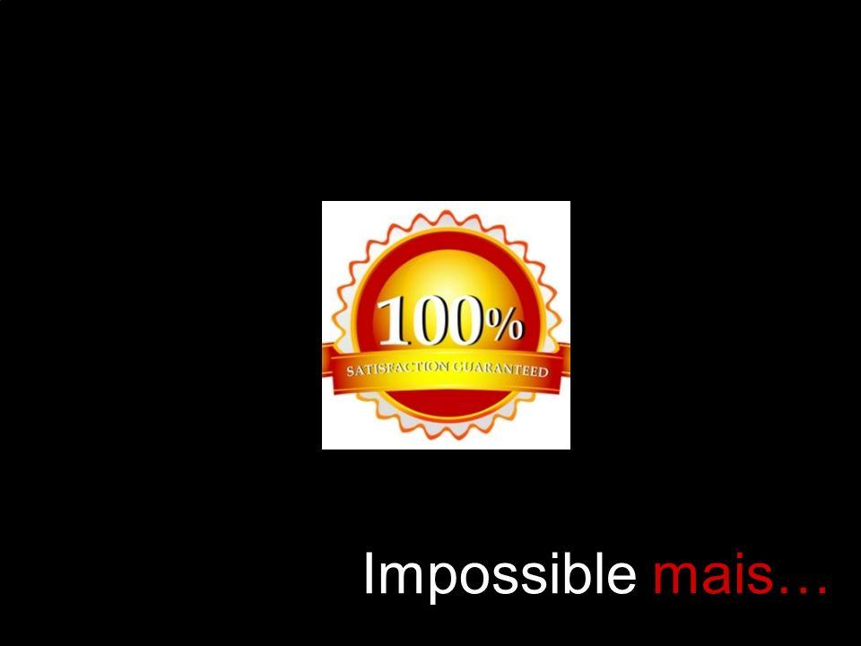 Impossible mais…