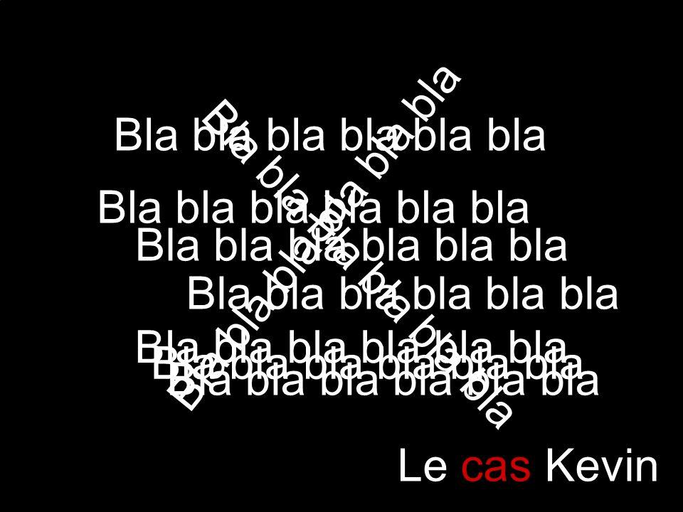 Le cas Kevin Bla bla bla bla bla bla
