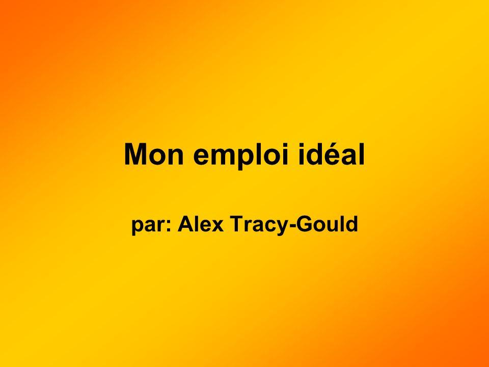 Mon emploi idéal par: Alex Tracy-Gould