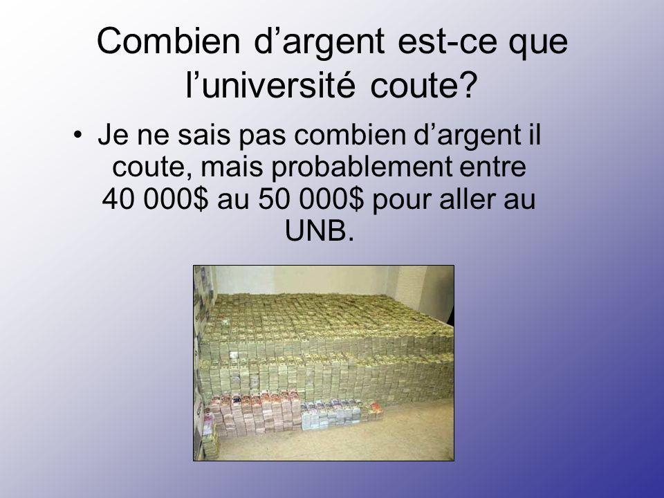 Combien dargent est-ce que luniversité coute? Je ne sais pas combien dargent il coute, mais probablement entre 40 000$ au 50 000$ pour aller au UNB.