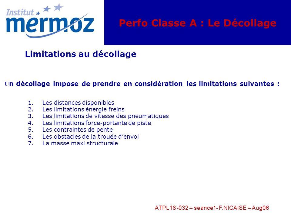 ATPL18 -032 – seance1- F.NICAISE – Aug06 Perfo Classe A : Le Décollage SEQUENCE DES VITESSES Vmcg < Veff < V1 < Vmbe < Vmu < Vs < Vmca < Vr< Vlof <Vmu