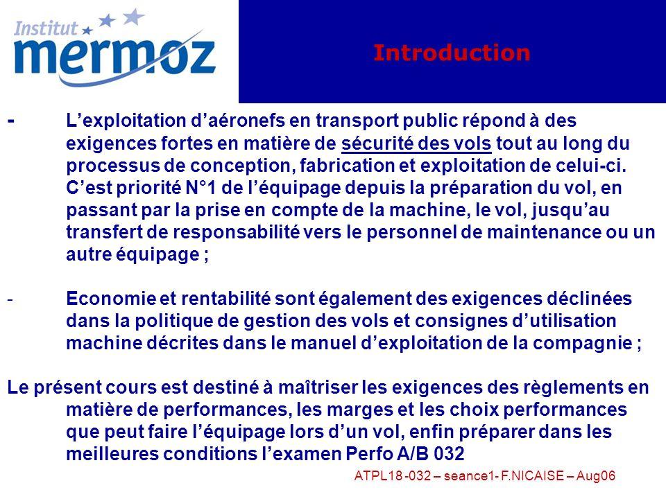 ATPL18 -032 – seance1- F.NICAISE – Aug06 Séance 1 Présentation du cours (032 01 00 – 032 04 00) Généralités (032 01 00) - Concept de performances avio