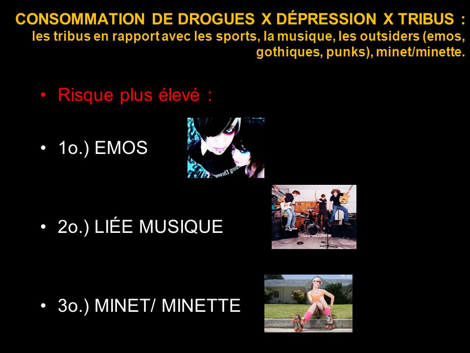 CONSOMMATION DE DROGUES X DÉPRESSION X TRIBUS : les tribus en rapport avec les sports, la musique, les outsiders (emos, gothiques, punks), minet/minet