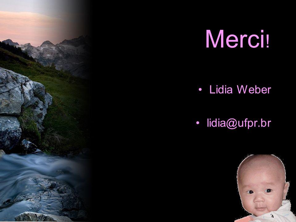 Merci ! Lidia Weber lidia@ufpr.br