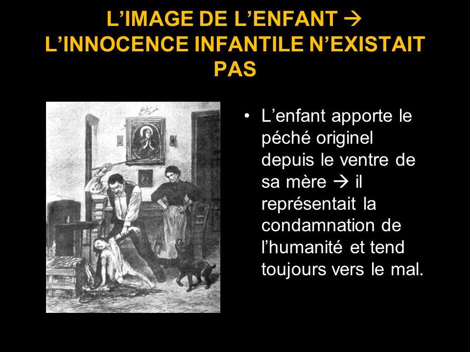 LIMAGE DE LENFANT LINNOCENCE INFANTILE NEXISTAIT PAS Lenfant apporte le péché originel depuis le ventre de sa mère il représentait la condamnation de