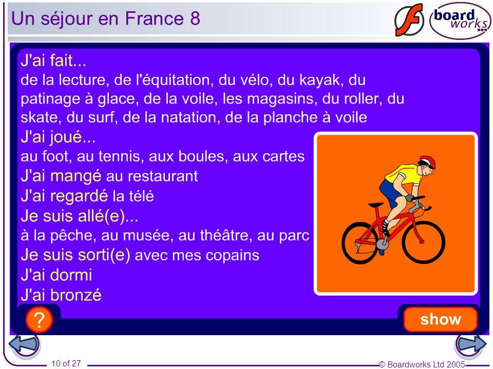 © Boardworks Ltd 2005 10 of 27 Un séjour en France 8