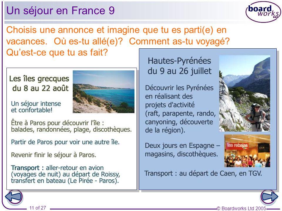 © Boardworks Ltd 2005 11 of 27 Choisis une annonce et imagine que tu es parti(e) en vacances. Où es-tu allé(e)? Comment as-tu voyagé? Quest-ce que tu