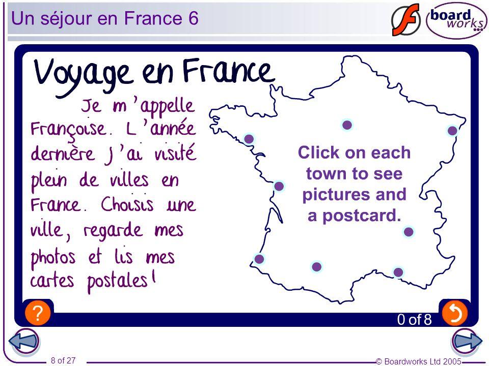 © Boardworks Ltd 2005 8 of 27 Un séjour en France 6