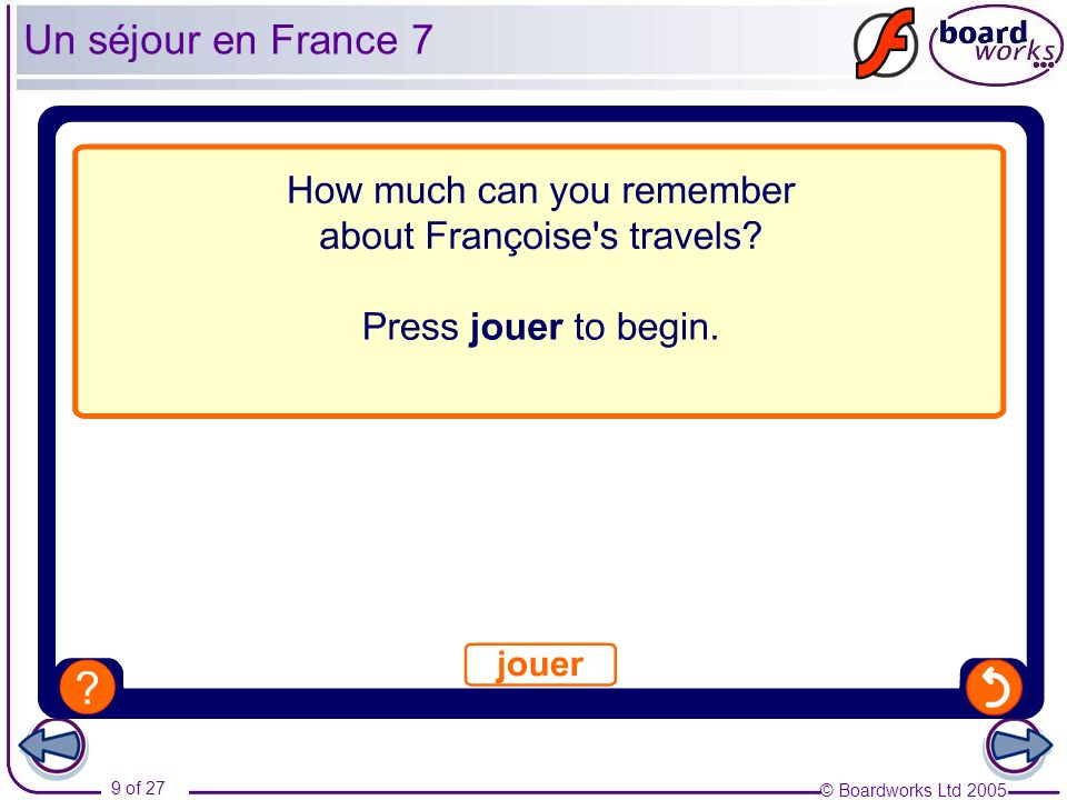 © Boardworks Ltd 2005 9 of 27 Un séjour en France 7