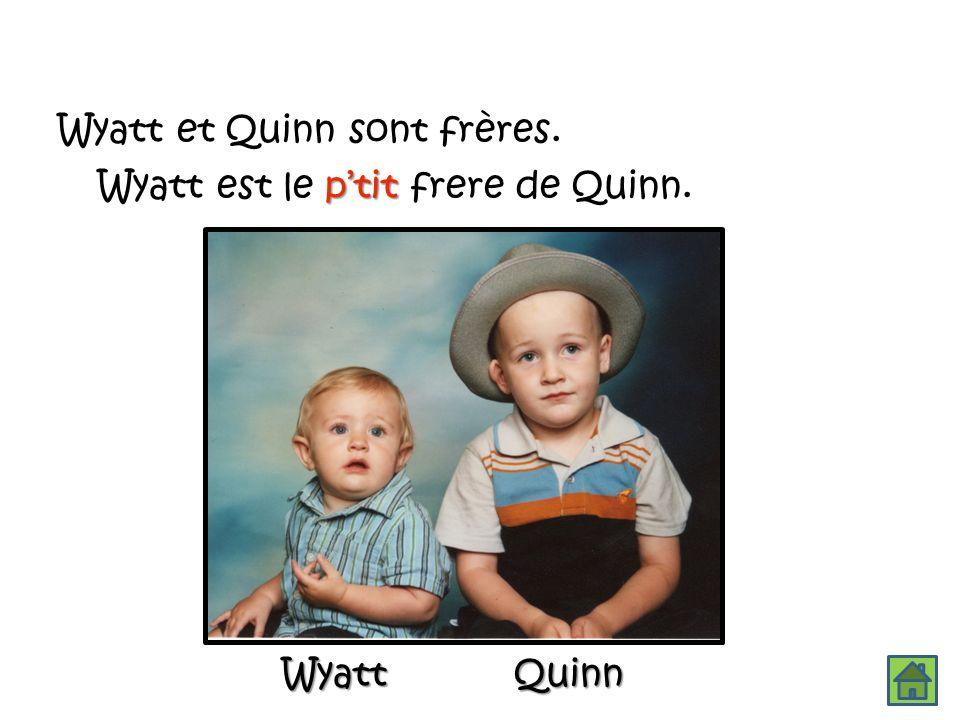 QuinnWyatt Wyatt et Quinn sont frères. ptit Wyatt est le ptit frere de Quinn.