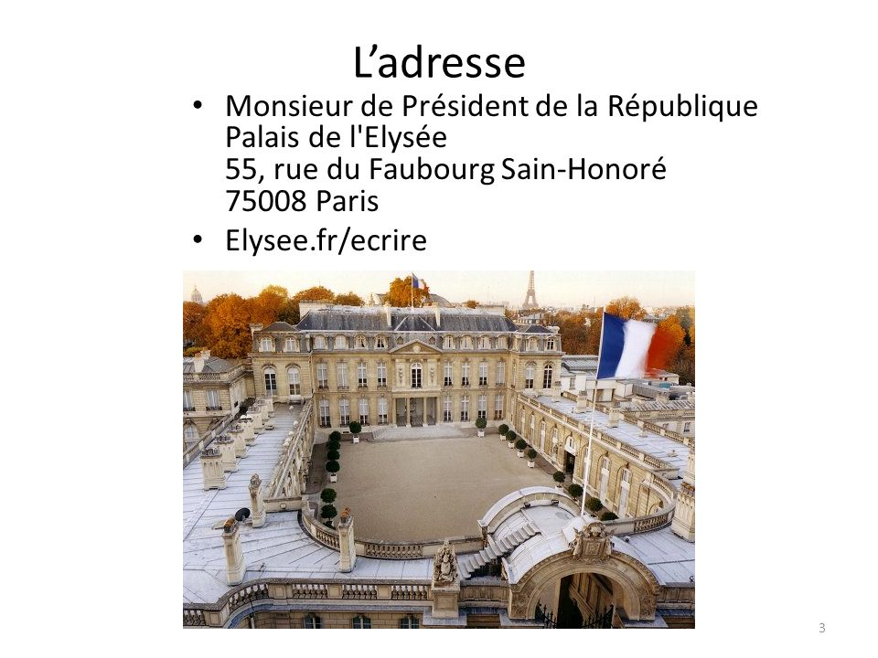Ladresse Monsieur de Président de la République Palais de l Elysée 55, rue du Faubourg Sain-Honoré 75008 Paris Elysee.fr/ecrire 3