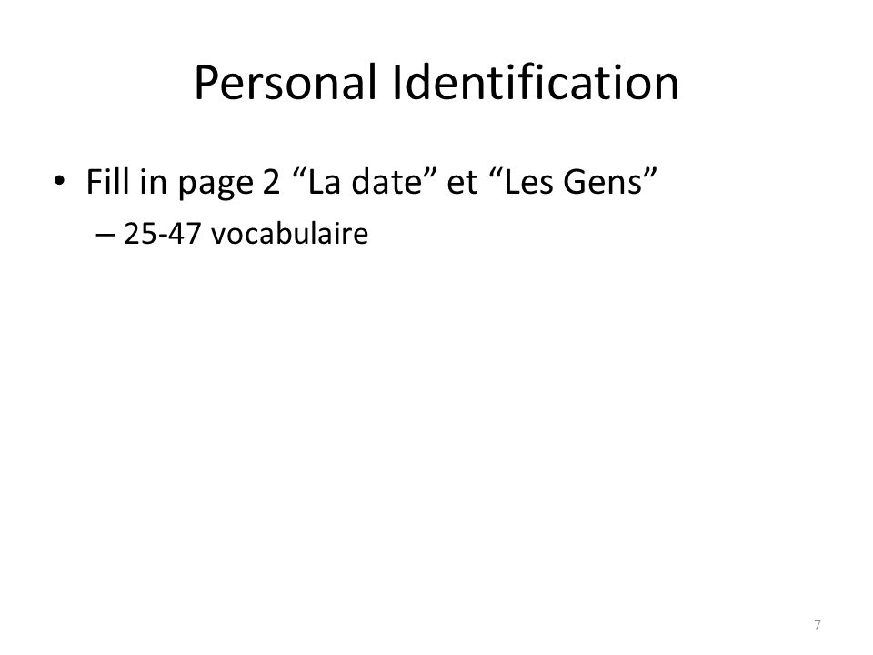 Personal Identification Fill in page 2 La date et Les Gens – 25-47 vocabulaire 7