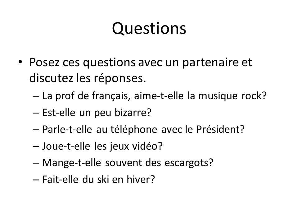Questions Posez ces questions avec un partenaire et discutez les réponses. – La prof de français, aime-t-elle la musique rock? – Est-elle un peu bizar