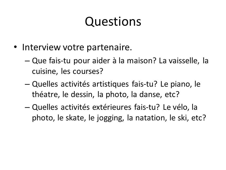 Questions Interview votre partenaire. – Que fais-tu pour aider à la maison? La vaisselle, la cuisine, les courses? – Quelles activités artistiques fai