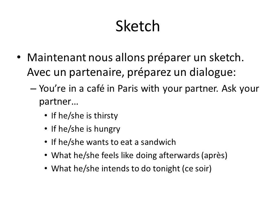 Sketch Maintenant nous allons préparer un sketch. Avec un partenaire, préparez un dialogue: – Youre in a café in Paris with your partner. Ask your par