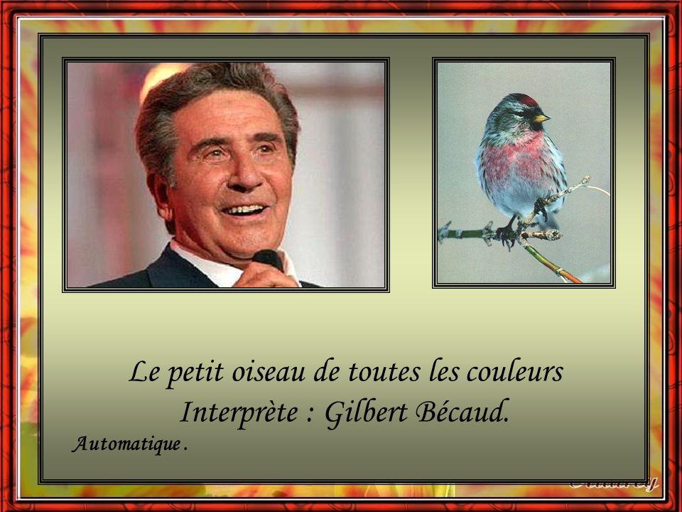 Le petit oiseau de toutes les couleurs Interprète : Gilbert Bécaud. Automatique.
