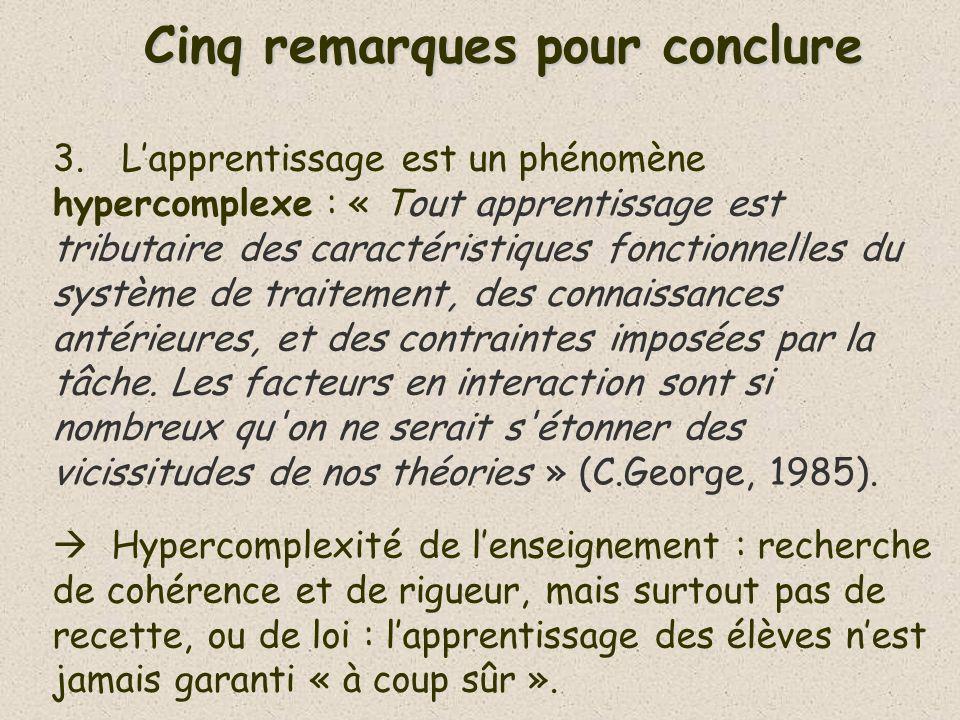 Cinq remarques pour conclure 3. Lapprentissage est un phénomène hypercomplexe : « Tout apprentissage est tributaire des caractéristiques fonctionnelle