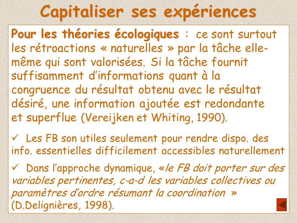 Capitaliser ses expériences Pour les théories écologiques Pour les théories écologiques : ce sont surtout les rétroactions « naturelles » par la tâche elle- même qui sont valorisées.