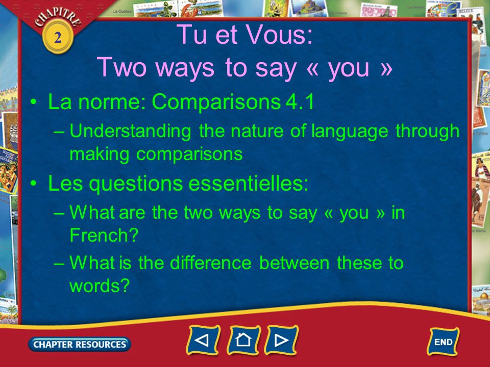 2 Tu et Vous: Two ways to say « you » La norme: Comparisons 4.1 –Understanding the nature of language through making comparisons Les questions essenti