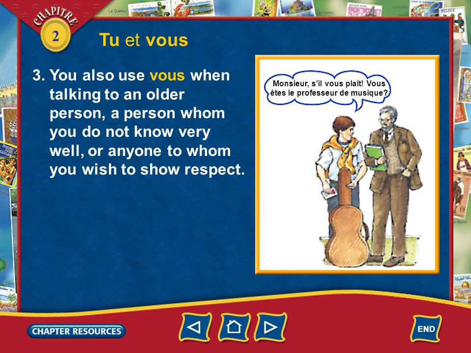 2 Tu et vous 3. You also use vous when talking to an older person, a person whom you do not know very well, or anyone to whom you wish to show respect