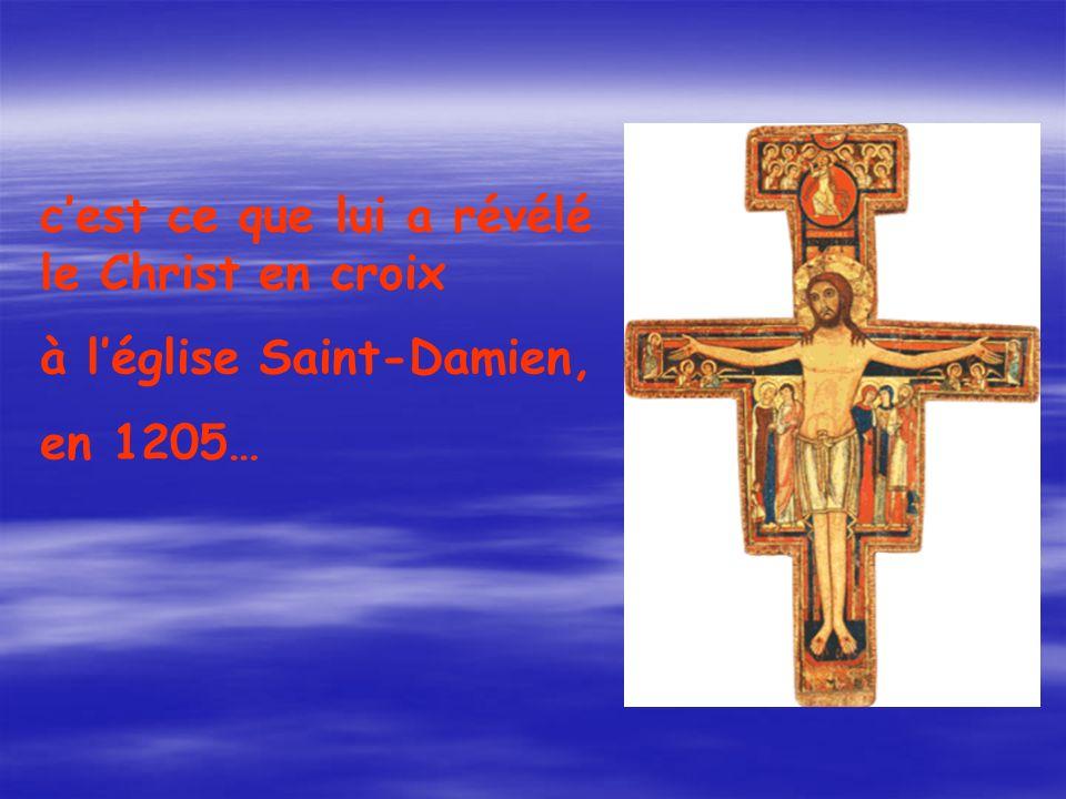 cest ce que lui a révélé le Christ en croix à léglise Saint-Damien, en 1205…