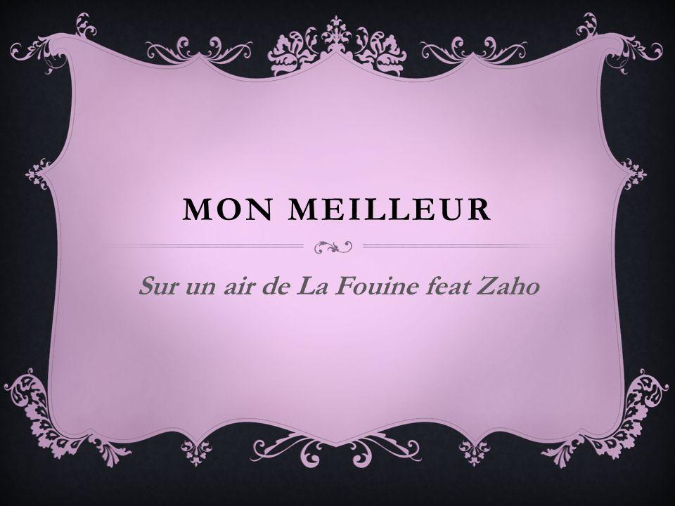 MON MEILLEUR Sur un air de La Fouine feat Zaho