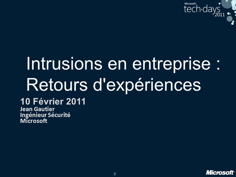 2 Intrusions en entreprise : Retours d expériences 10 Février 2011 Jean Gautier Ingénieur Sécurité Microsoft