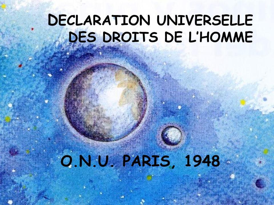D ECLARATION UNIVERSELLE DES DROITS DE LHOMME O.N.U. PARIS, 1948