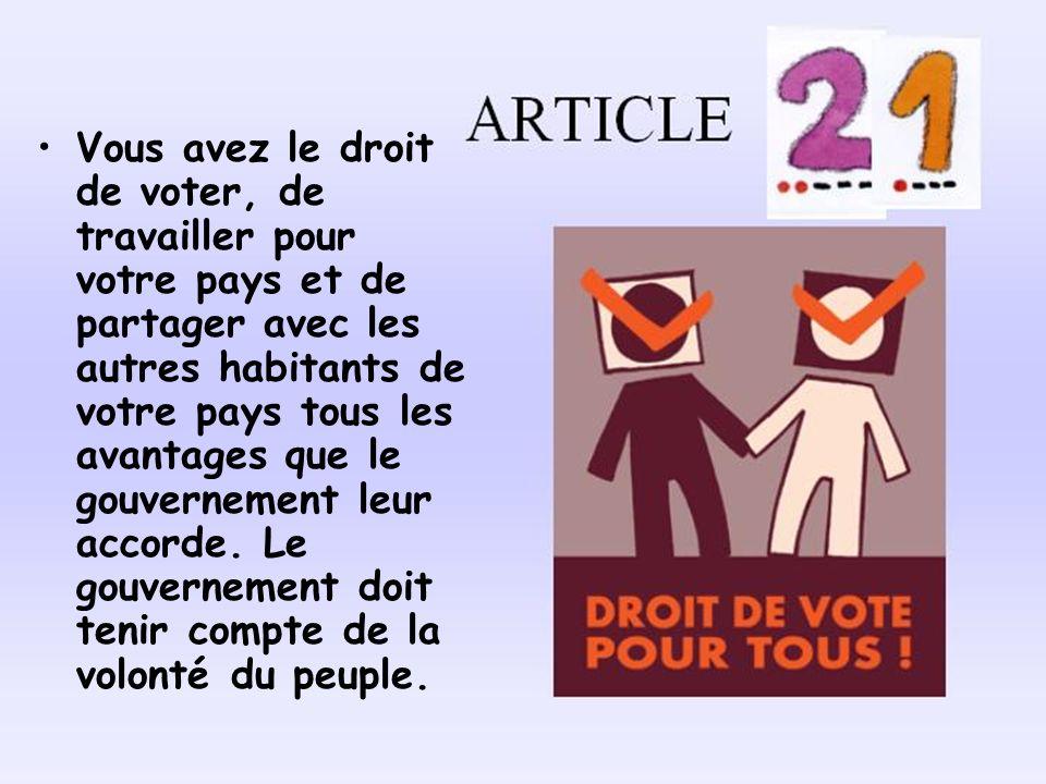 Vous avez le droit de voter, de travailler pour votre pays et de partager avec les autres habitants de votre pays tous les avantages que le gouverneme