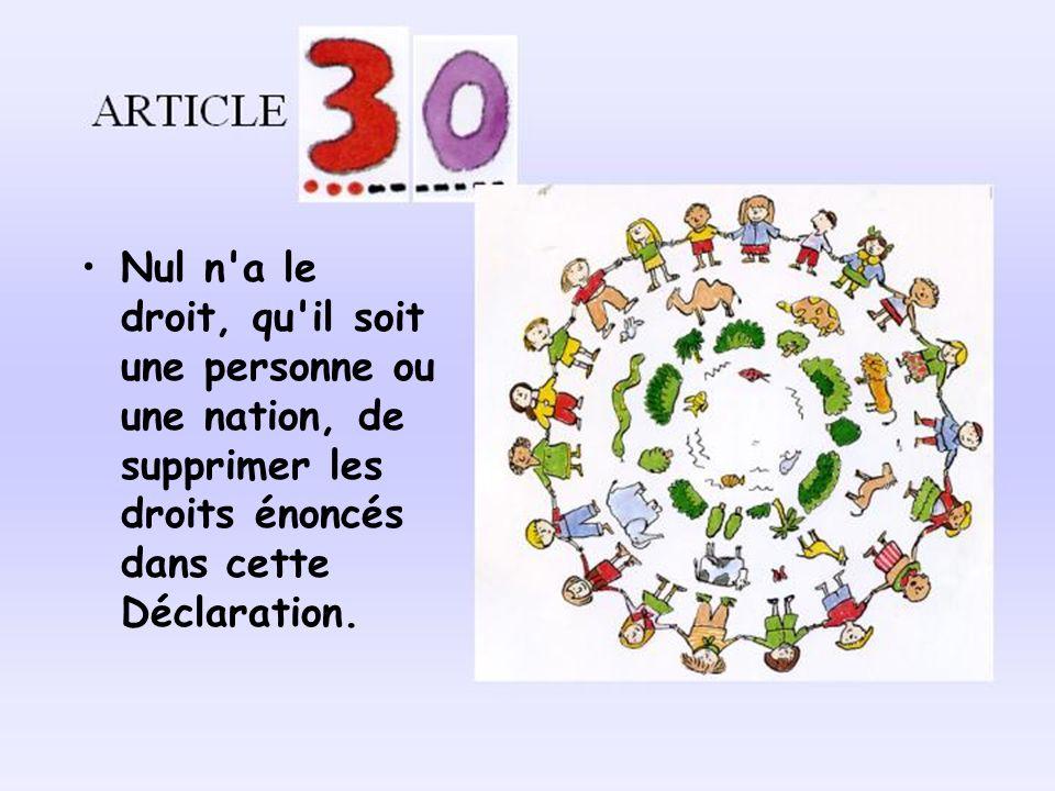 Nul n'a le droit, qu'il soit une personne ou une nation, de supprimer les droits énoncés dans cette Déclaration.