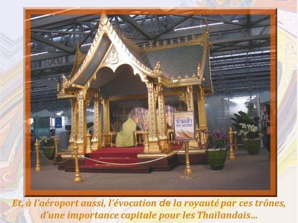 Et, à laéroport aussi, lévocation de la royauté par ces trônes, dune importance capitale pour les Thaïlandais…