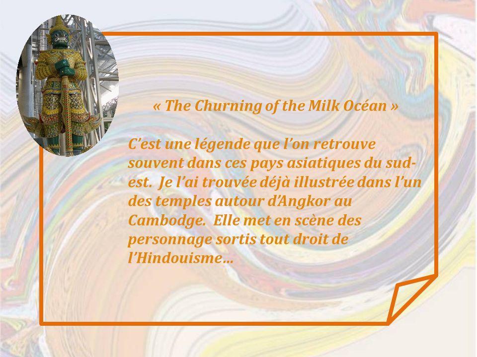 « The Churning of the Milk Océan » Cest une légende que lon retrouve souvent dans ces pays asiatiques du sud- est.