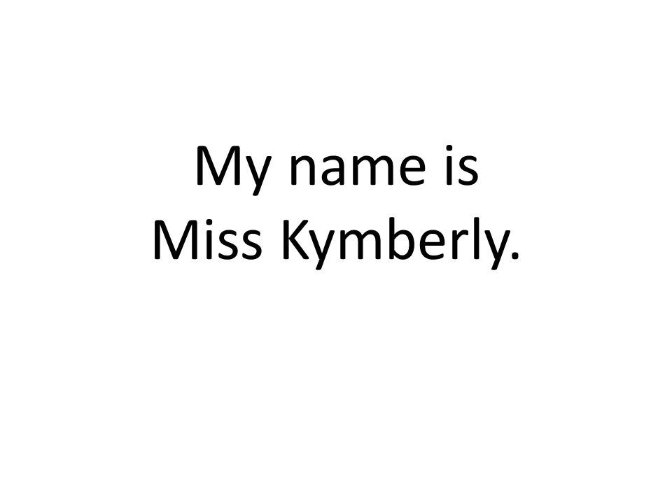 My name is Miss Kymberly.