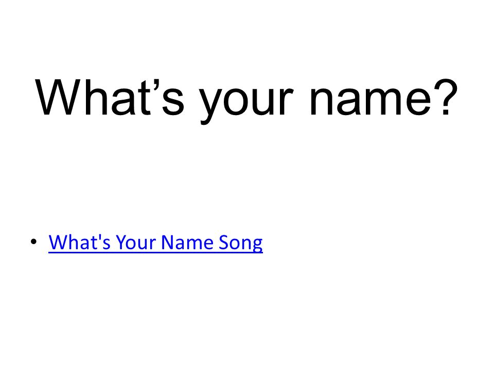 Whats your name? What s Your Name Song