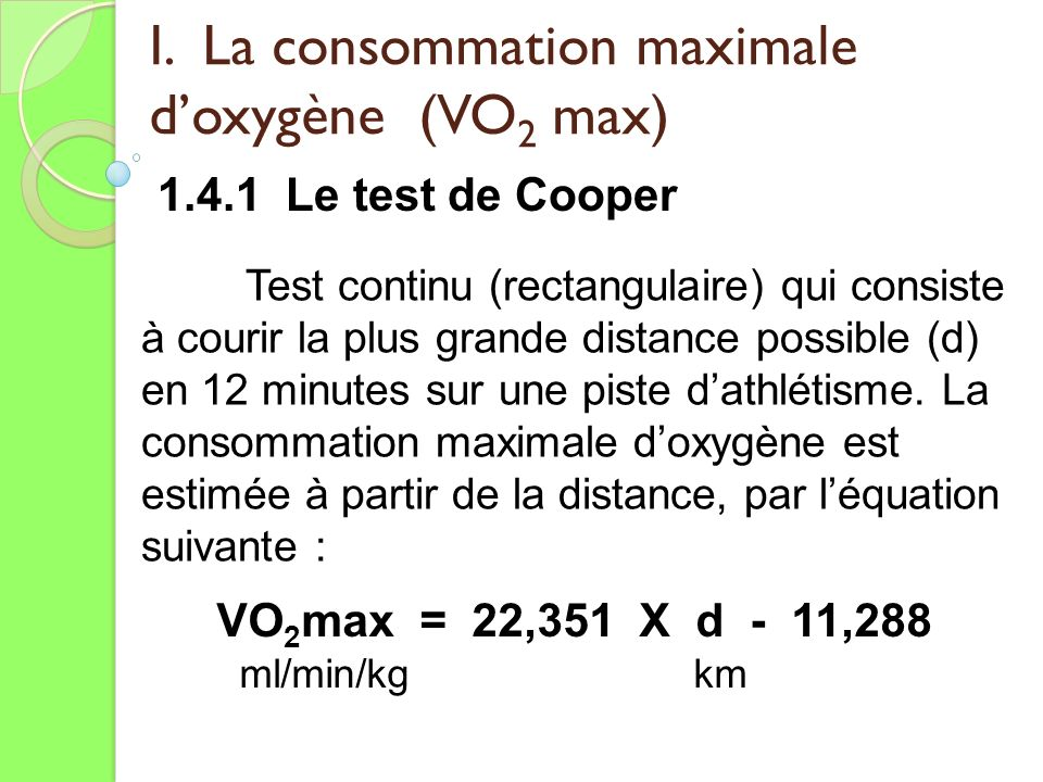 I. La consommation maximale doxygène (VO 2 max) 1.4.1 Le test de Cooper Test continu (rectangulaire) qui consiste à courir la plus grande distance pos