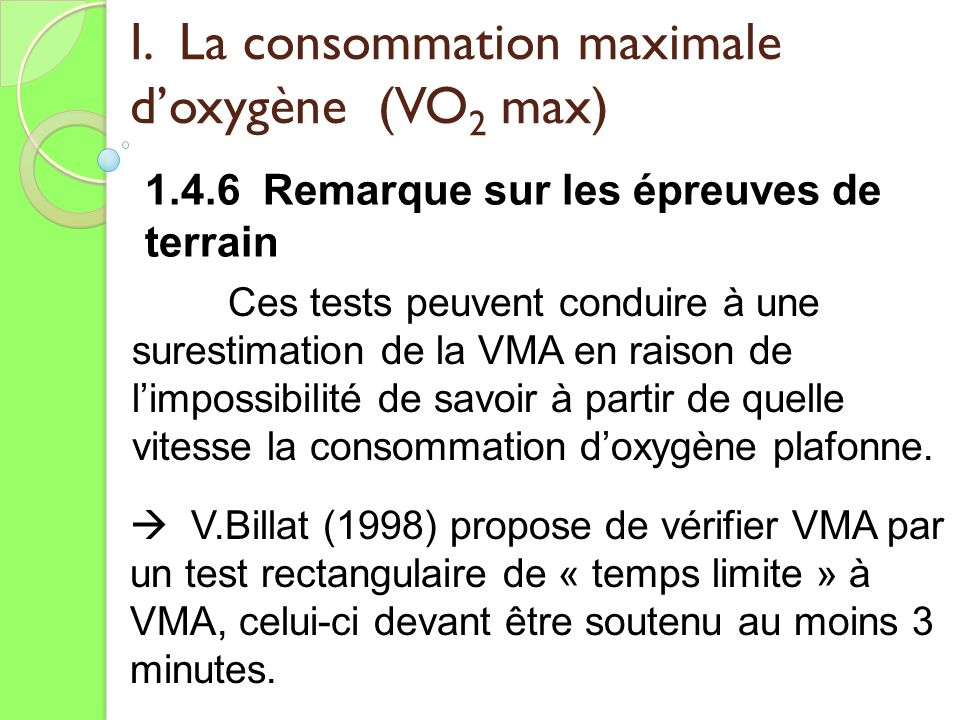 I. La consommation maximale doxygène (VO 2 max) 1.4.6 Remarque sur les épreuves de terrain Ces tests peuvent conduire à une surestimation de la VMA en