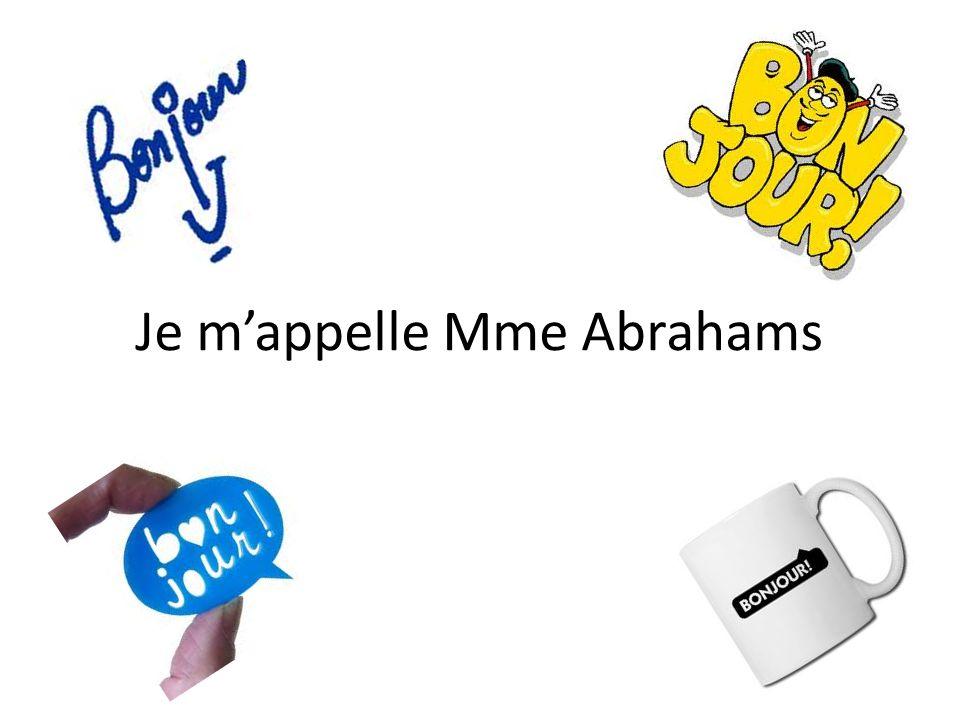 Je mappelle Mme Abrahams