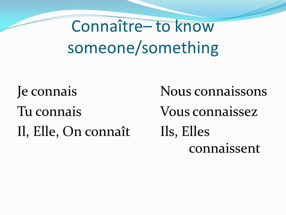 Connaître– to know someone/something Je connaisNous connaissons Tu connaisVous connaissez Il, Elle, On connaîtIls, Elles connaissent