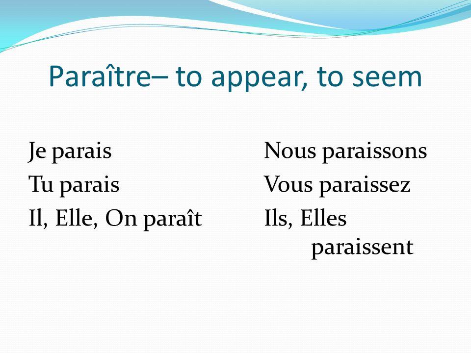 Paraître– to appear, to seem Je paraisNous paraissons Tu paraisVous paraissez Il, Elle, On paraîtIls, Elles paraissent