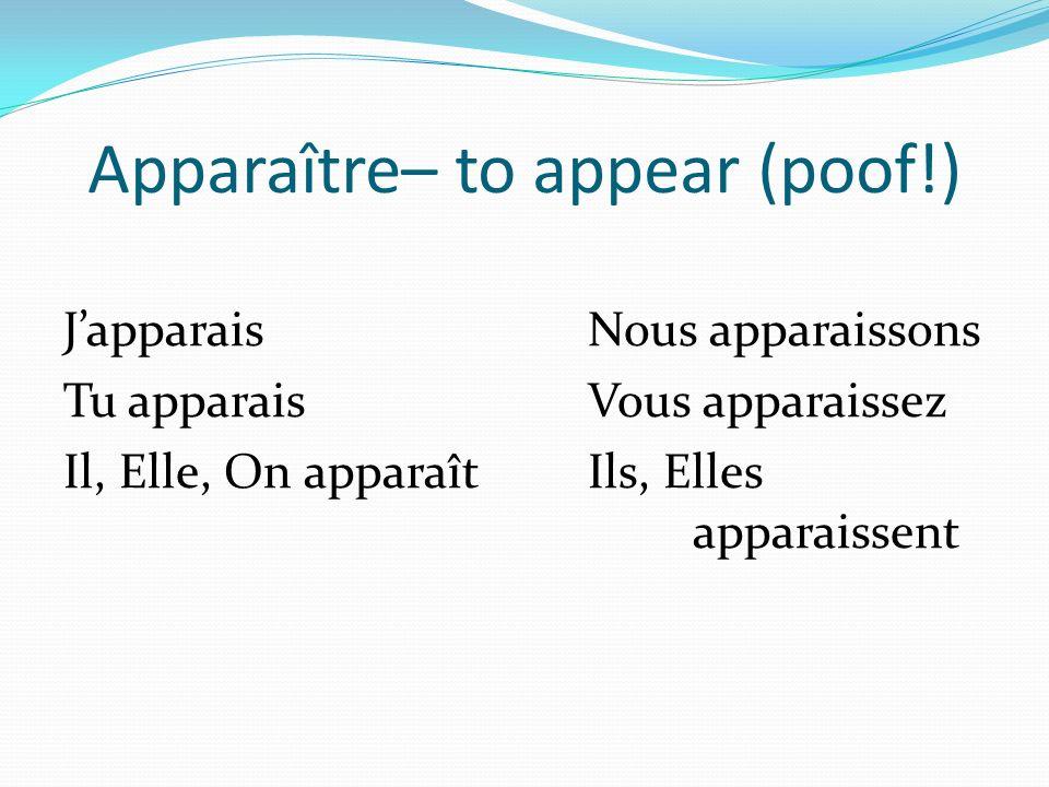 Apparaître– to appear (poof!) JapparaisNous apparaissons Tu apparaisVous apparaissez Il, Elle, On apparaîtIls, Elles apparaissent